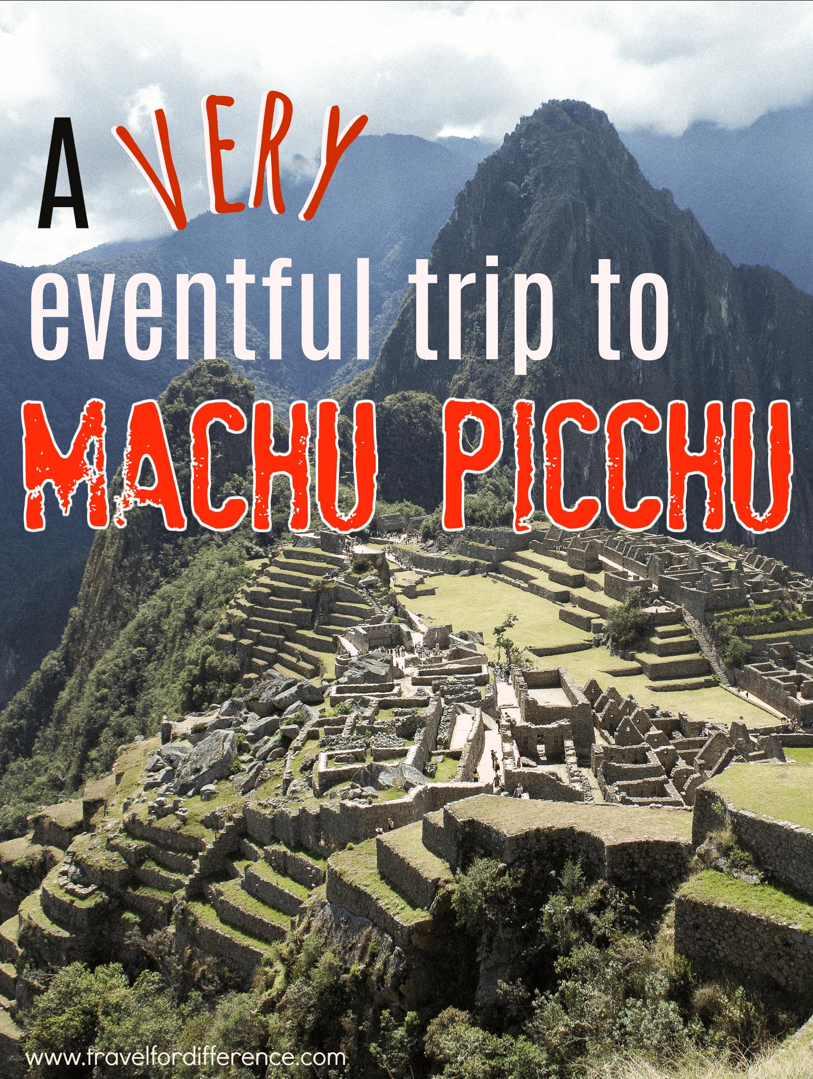 A very eventful trip to Machu Picchu