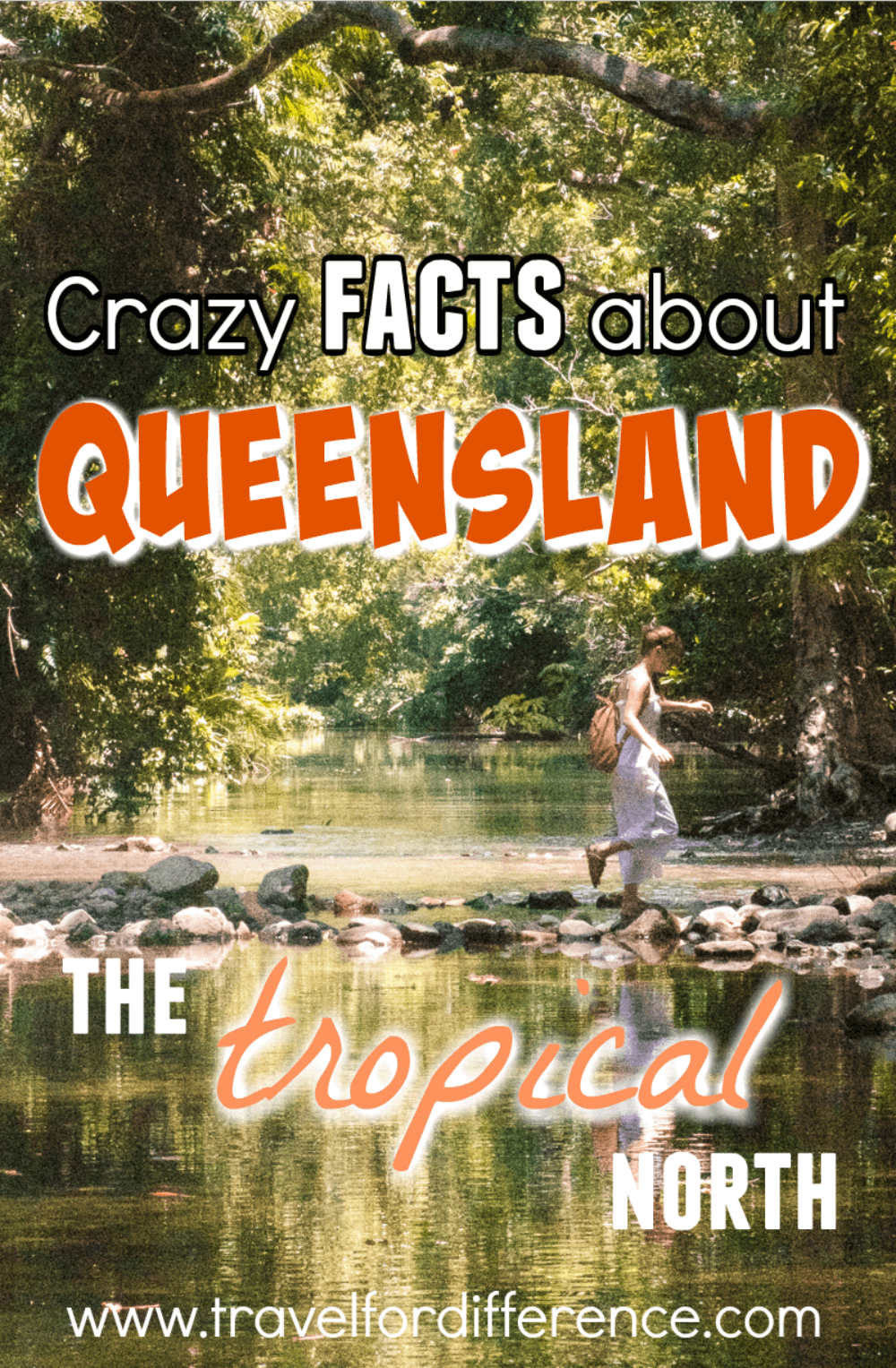 "Girl walking through a creek with text overlay - ""Crazy facts about Queensland - Tropical North Australia"""